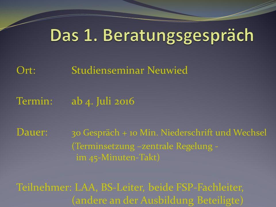 Ort: Studienseminar Neuwied Termin:ab 4. Juli 2016 Dauer: 30 Gespräch + 10 Min.