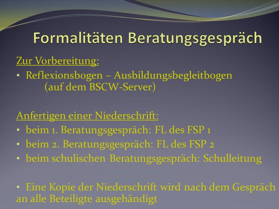 Zur Vorbereitung: Reflexionsbogen – Ausbildungsbegleitbogen (auf dem BSCW-Server) Anfertigen einer Niederschrift: beim 1.