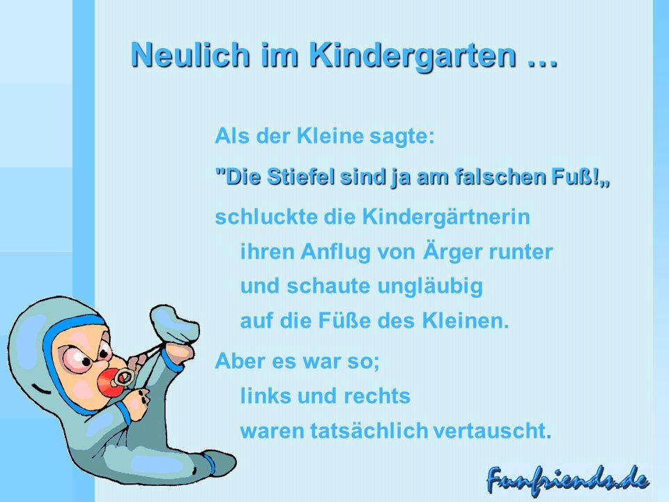 Neulich im Kindergarten … Nun war es für die Kindergärtnerin ebenso mühsam wie beim ersten Mal, die Stiefel wieder abzustreifen.