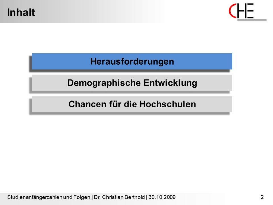Inhalt Studienanfängerzahlen und Folgen | Dr. Christian Berthold | 30.10.20092 Herausforderungen Demographische Entwicklung Chancen für die Hochschule