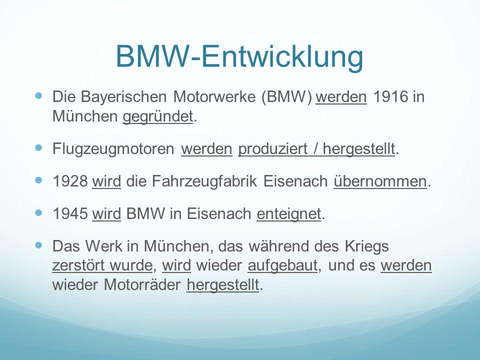 BMW-Entwicklung Die Bayerischen Motorwerke (BMW) werden 1916 in München gegründet.