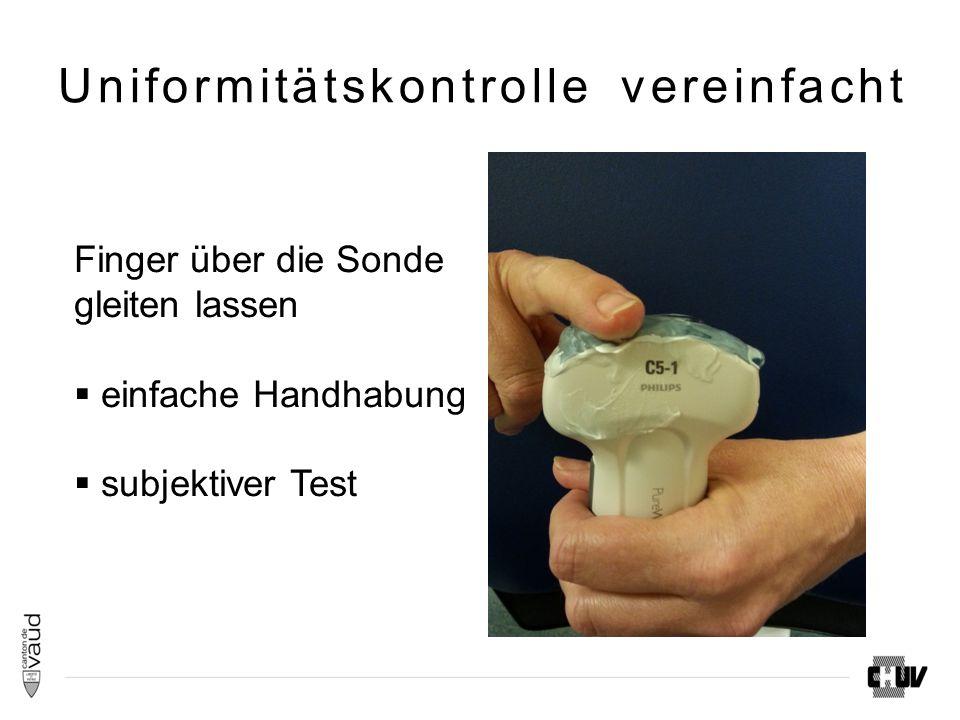 Uniformitätskontrolle vereinfacht Finger über die Sonde gleiten lassen  einfache Handhabung  subjektiver Test