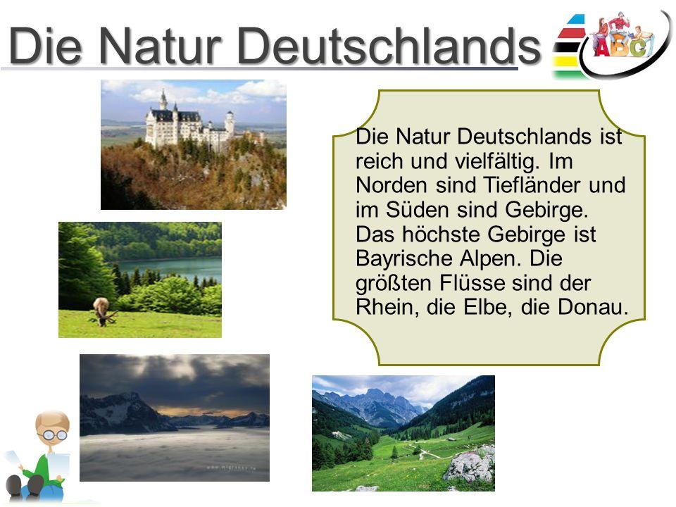 Die Natur Deutschlands Die Natur Deutschlands ist reich und vielfältig.