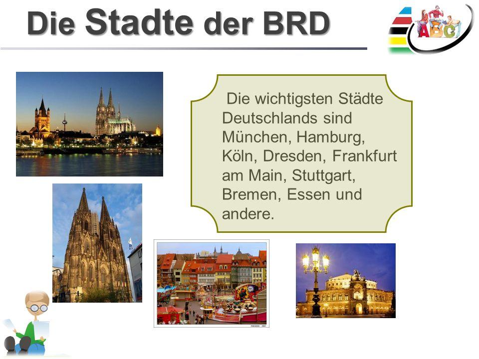 Die Stadte der BRD Die wichtigsten Städte Deutschlands sind München, Hamburg, Köln, Dresden, Frankfurt am Main, Stuttgart, Bremen, Essen und andere.