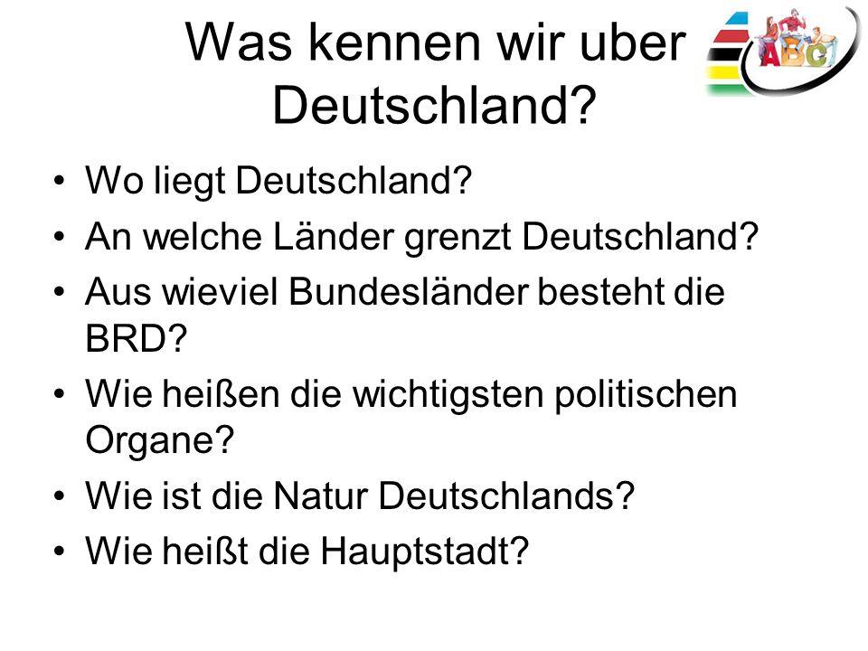Was kennen wir uber Deutschland? Wo liegt Deutschland? An welche Länder grenzt Deutschland? Aus wieviel Bundesländer besteht die BRD? Wie heißen die w