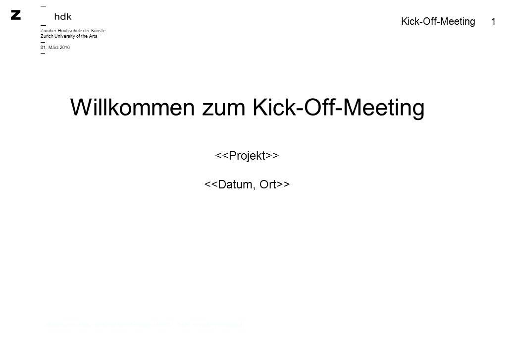 1 Willkommen zum Kick-Off-Meeting > > Aktualisieren: (Abl_Grafik/Rektorat/Templates/100222_ZHdK_Keynote_Powerpoint) — Zürcher Hochschule der Künste Zurich University of the Arts — 31.