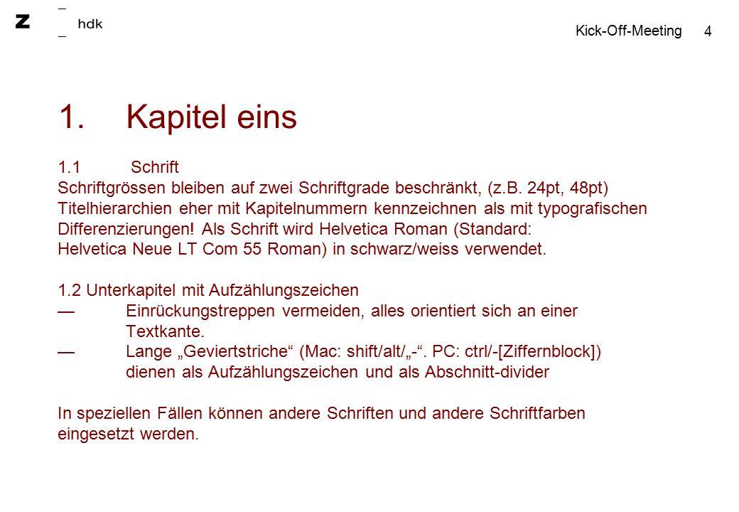 4 1.Kapitel eins 1.1 Schrift Schriftgrössen bleiben auf zwei Schriftgrade beschränkt, (z.B.