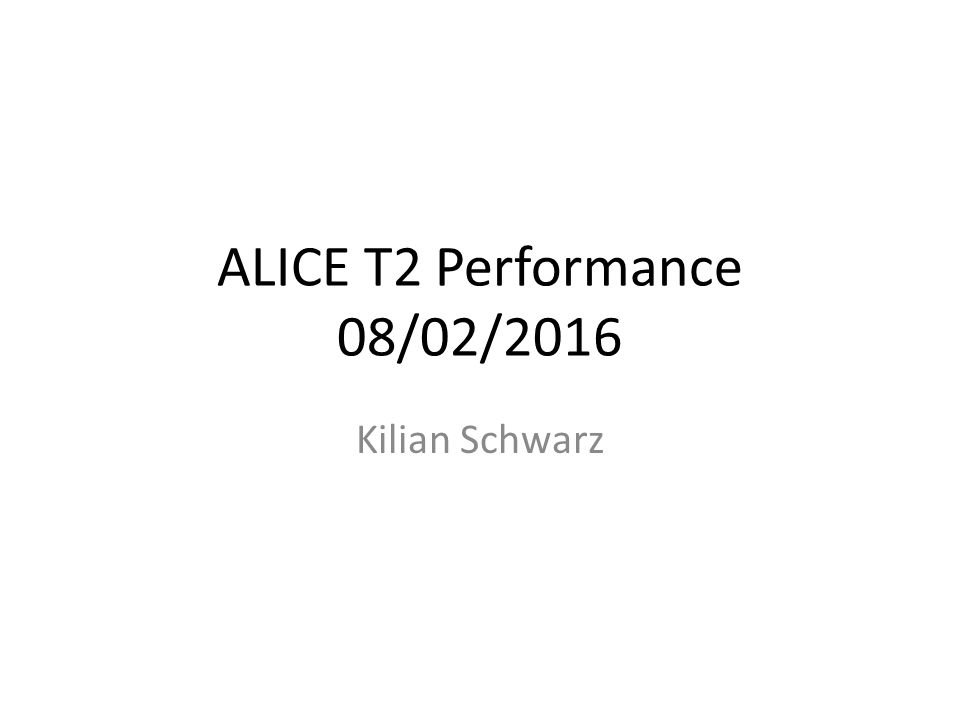 ALICE T2 Performance 08/02/2016 Kilian Schwarz