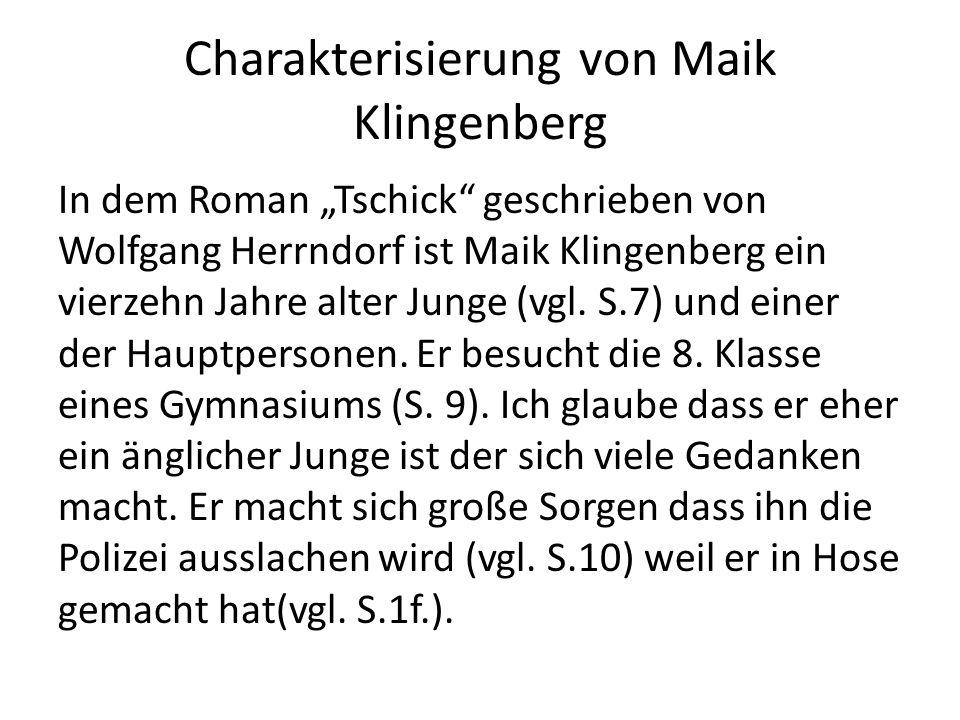 """Charakterisierung von Maik Klingenberg In dem Roman """"Tschick geschrieben von Wolfgang Herrndorf ist Maik Klingenberg ein vierzehn Jahre alter Junge (vgl."""