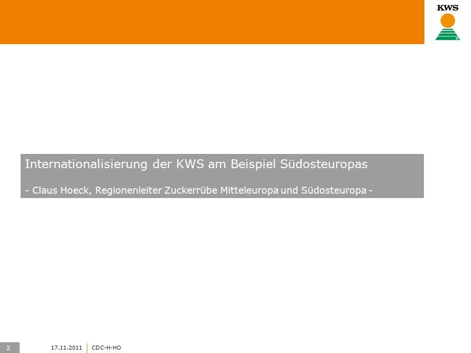 2 17.11.2011CDC-H-HO Internationalisierung der KWS am Beispiel Südosteuropas - Claus Hoeck, Regionenleiter Zuckerrübe Mitteleuropa und Südosteuropa -
