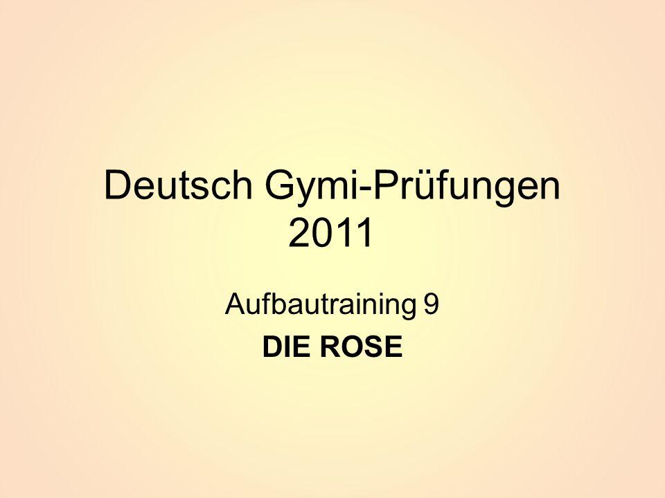 Deutsch Gymi-Prüfungen 2011 Aufbautraining 9 DIE ROSE