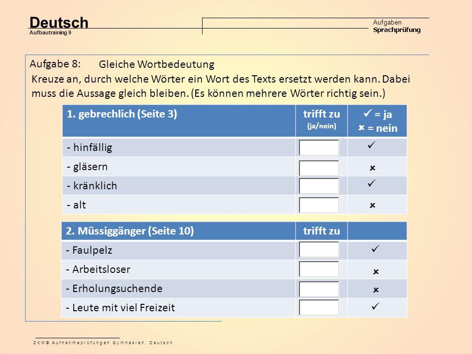 Deutsch Aufgaben Sprachprüfung Aufbautraining 9 ZKM© Aufnahmeprüfungen Gymnasien, Deutsch Aufgabe 8: Gleiche Wortbedeutung Kreuze an, durch welche Wörter ein Wort des Texts ersetzt werden kann.