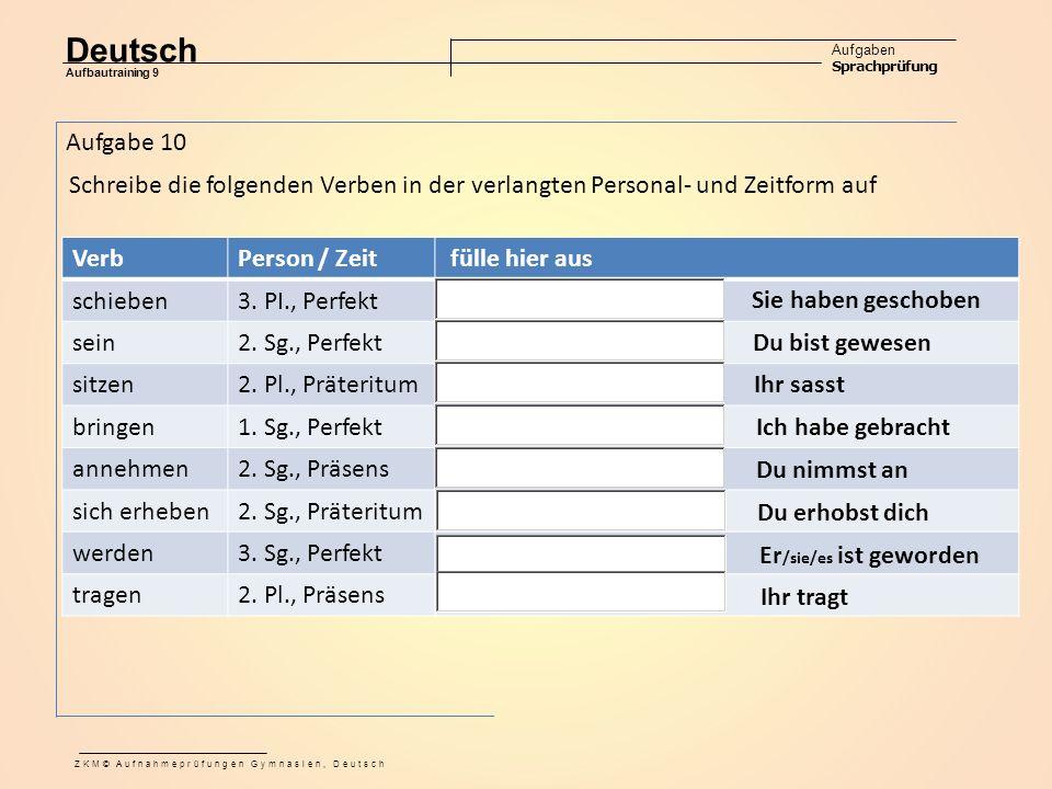Deutsch Aufgaben Sprachprüfung Aufbautraining 9 ZKM© Aufnahmeprüfungen Gymnasien, Deutsch Aufgabe 10 Schreibe die folgenden Verben in der verlangten Personal- und Zeitform auf VerbPerson / Zeit fülle hier aus schieben3.