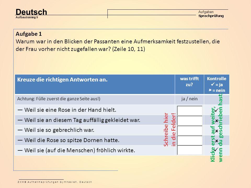 Deutsch Aufgaben Sprachprüfung Aufbautraining 9 ZKM© Aufnahmeprüfungen Gymnasien, Deutsch Aufgabe 1 Warum war in den Blicken der Passanten eine Aufmerksamkeit festzustellen, die der Frau vorher nicht zugefallen war.