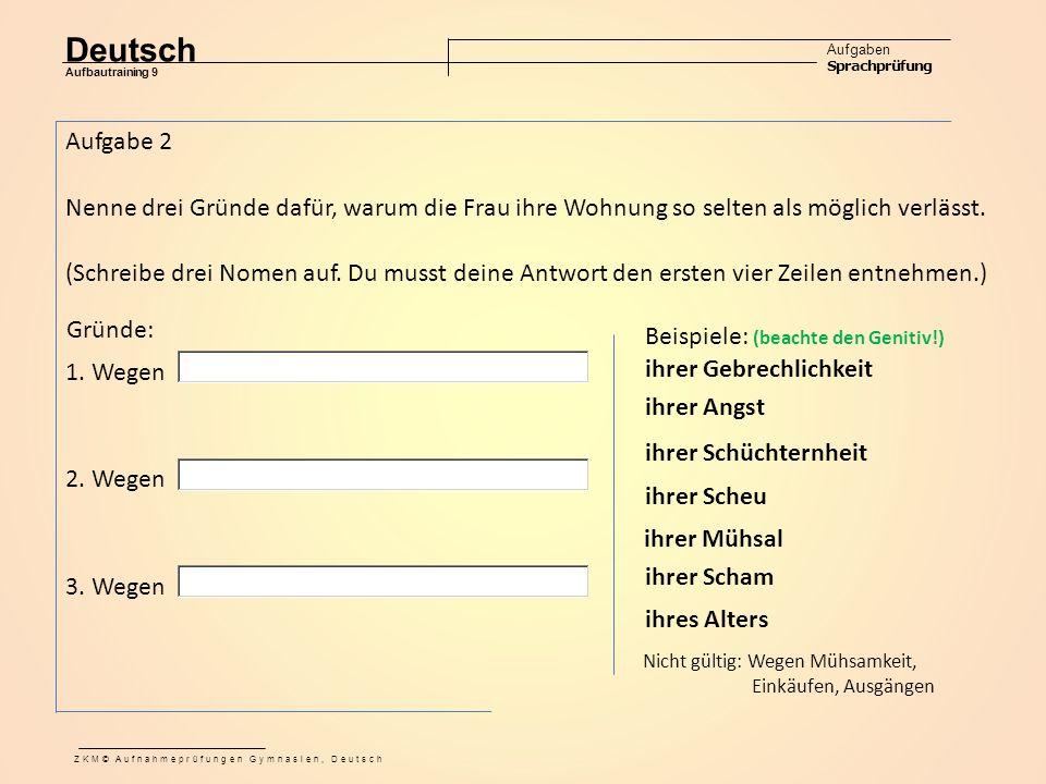 Deutsch Aufgaben Sprachprüfung Aufbautraining 9 ZKM© Aufnahmeprüfungen Gymnasien, Deutsch Aufgabe 2 Nenne drei Gründe dafür, warum die Frau ihre Wohnung so selten als möglich verlässt.