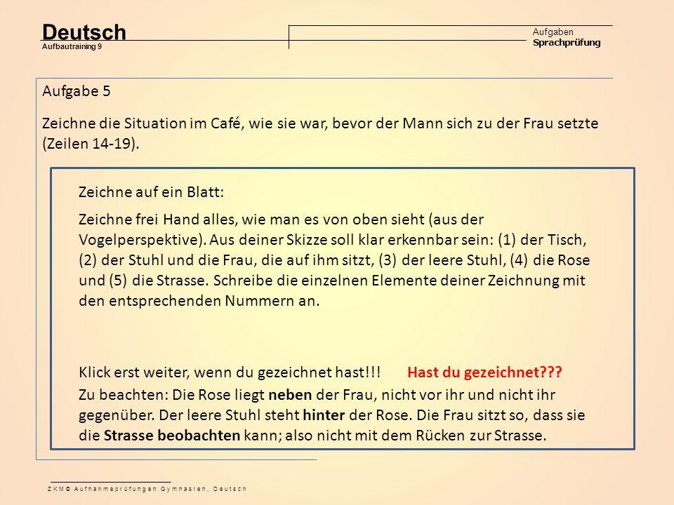 Deutsch Aufgaben Sprachprüfung Aufbautraining 9 ZKM© Aufnahmeprüfungen Gymnasien, Deutsch Zeichne frei Hand alles, wie man es von oben sieht (aus der Vogelperspektive).