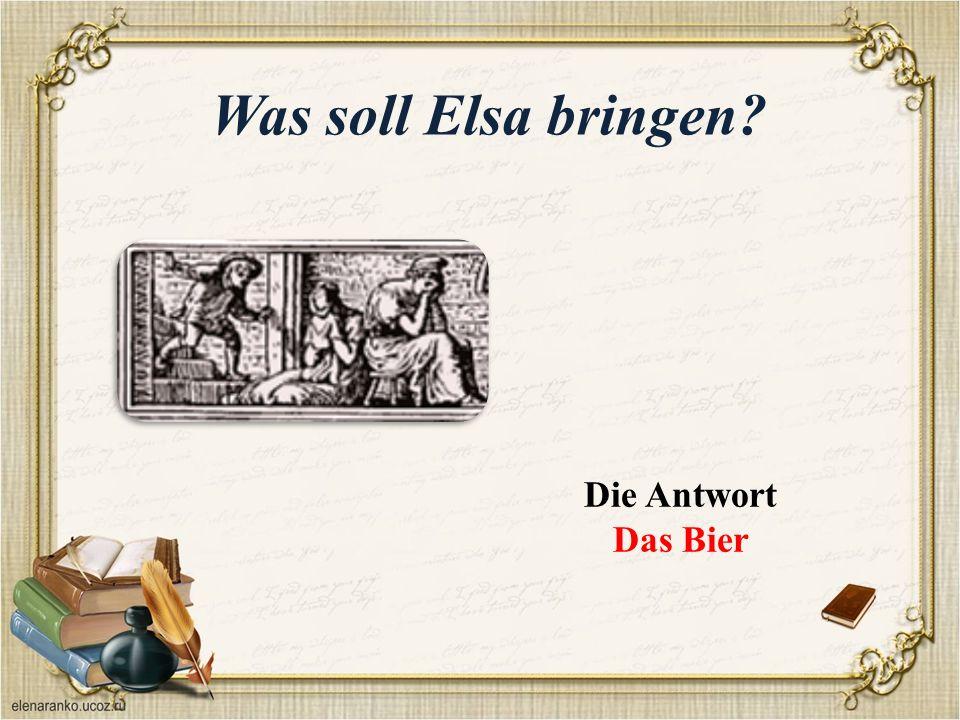Was soll Elsa bringen Die Antwort Das Bier