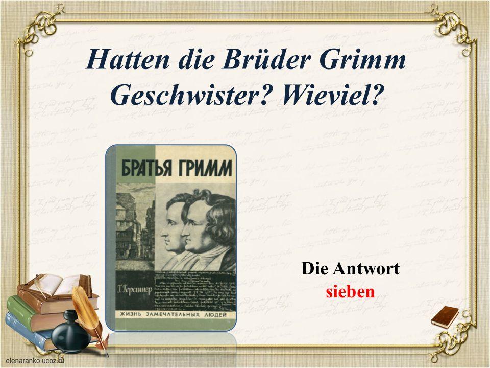 Hatten die Brüder Grimm Geschwister Wieviel Die Antwort sieben