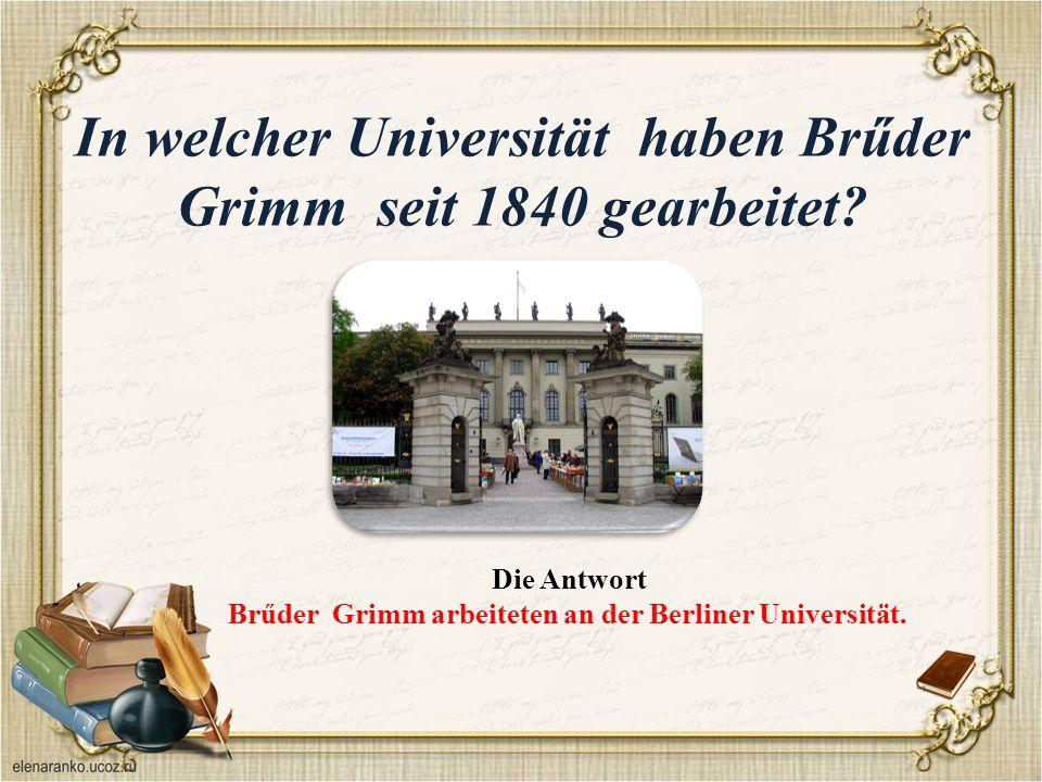 In welcher Universität haben Brűder Grimm seit 1840 gearbeitet.