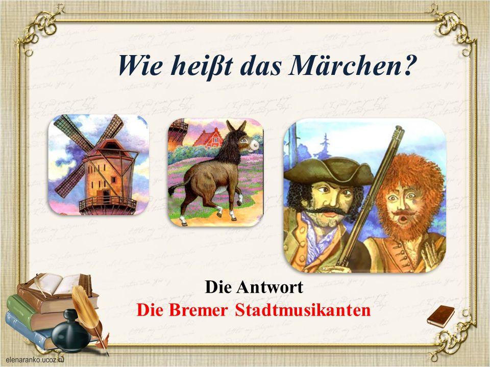 Wie heiβt das Märchen Die Antwort Die Bremer Stadtmusikanten
