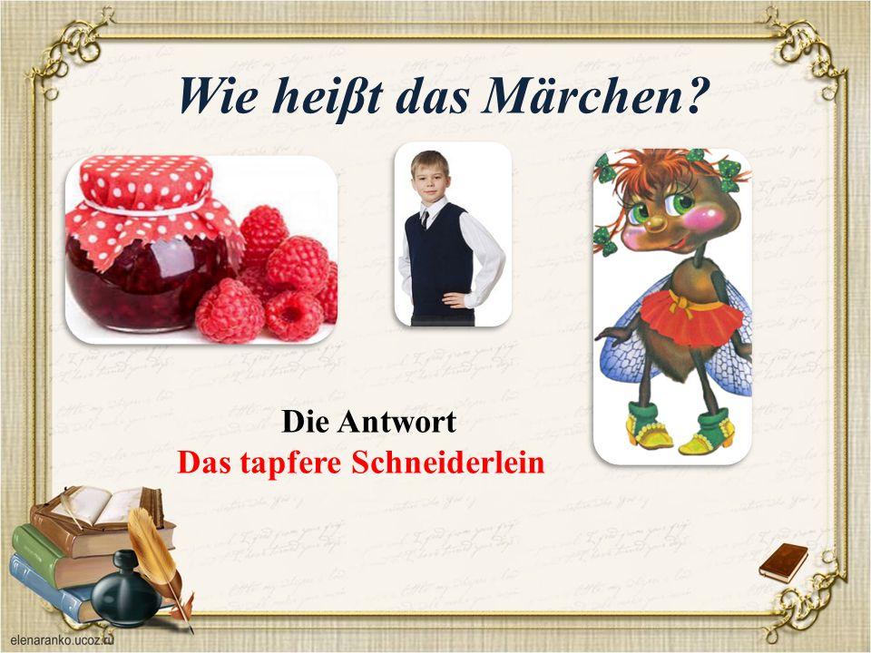 Wie heiβt das Märchen Die Antwort Das tapfere Schneiderlein