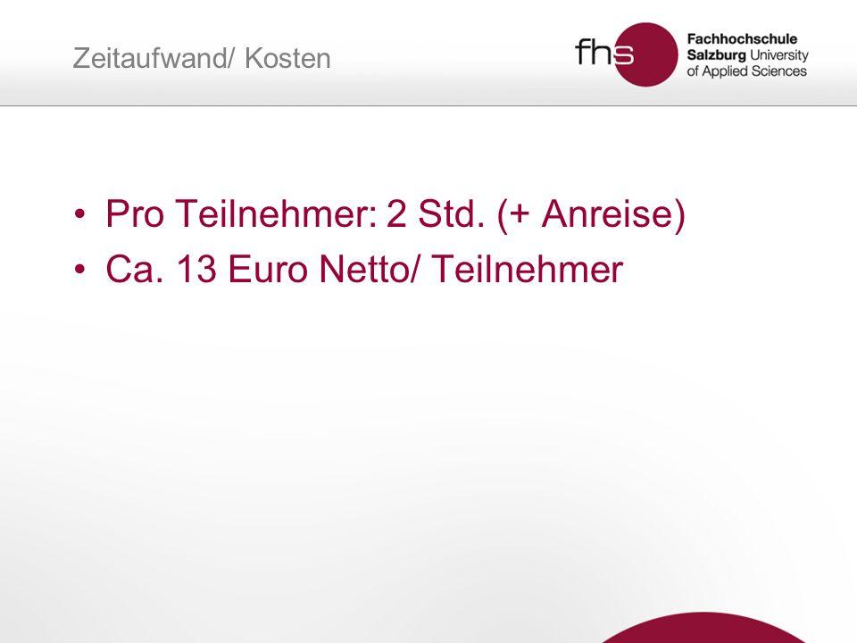 Zeitaufwand/ Kosten Pro Teilnehmer: 2 Std. (+ Anreise) Ca. 13 Euro Netto/ Teilnehmer
