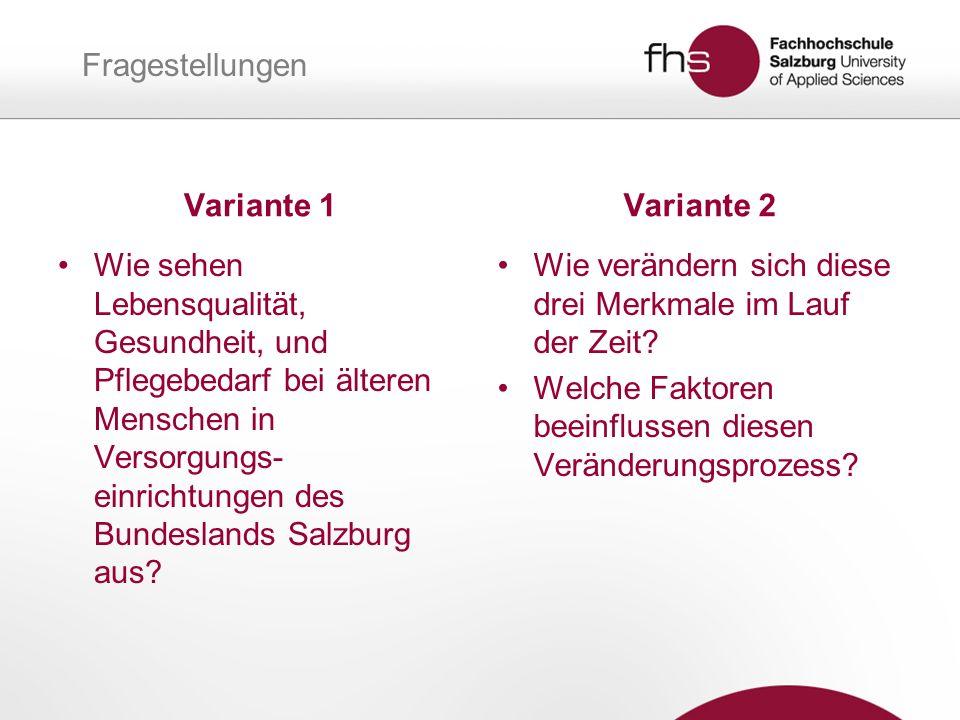 Variante 1 Wie sehen Lebensqualität, Gesundheit, und Pflegebedarf bei älteren Menschen in Versorgungs- einrichtungen des Bundeslands Salzburg aus.