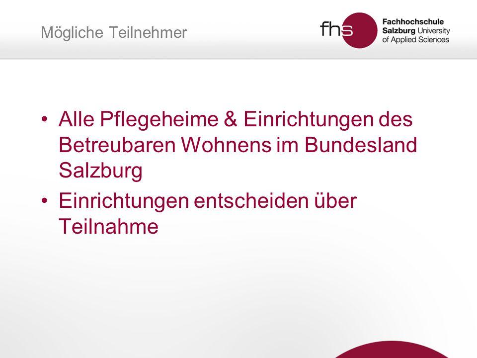 Mögliche Teilnehmer Alle Pflegeheime & Einrichtungen des Betreubaren Wohnens im Bundesland Salzburg Einrichtungen entscheiden über Teilnahme