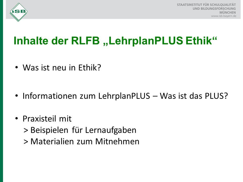 Was ist neu in Ethik? Informationen zum LehrplanPLUS – Was ist das PLUS? Praxisteil mit > Beispielen für Lernaufgaben > Materialien zum Mitnehmen Inha