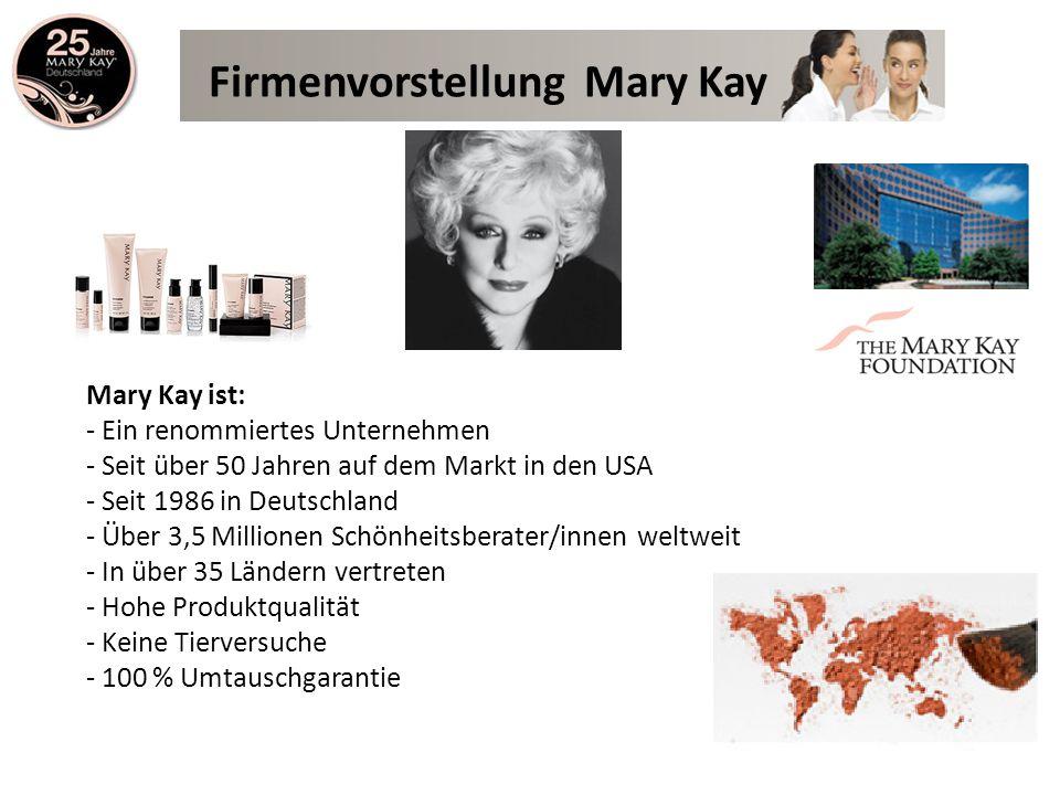 Mary Kay ist: - Ein renommiertes Unternehmen - Seit über 50 Jahren auf dem Markt in den USA - Seit 1986 in Deutschland - Über 3,5 Millionen Schönheits