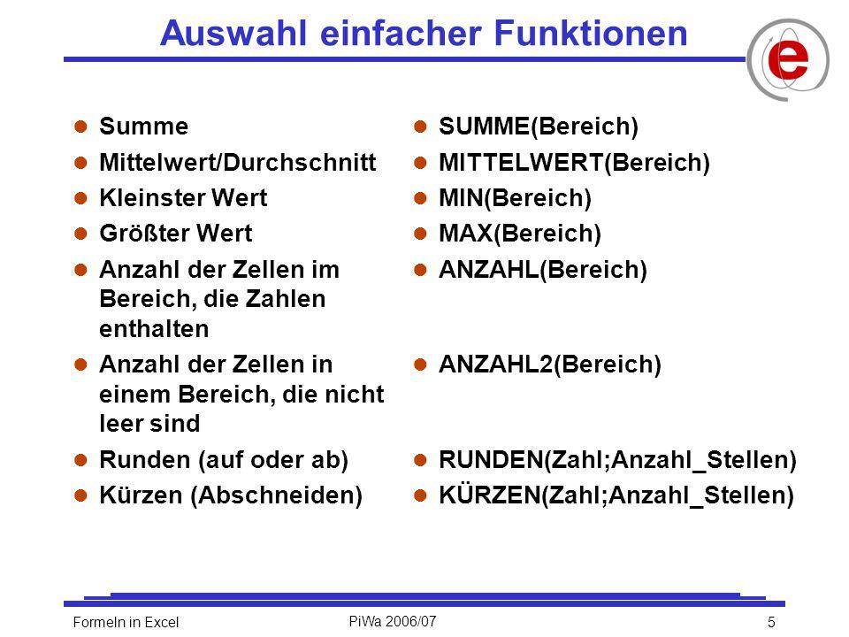 6Formeln in ExcelPiWa 2006/07 Verschachtelte Funktionen l =RUNDEN(MITTELWERT(B2:B5))