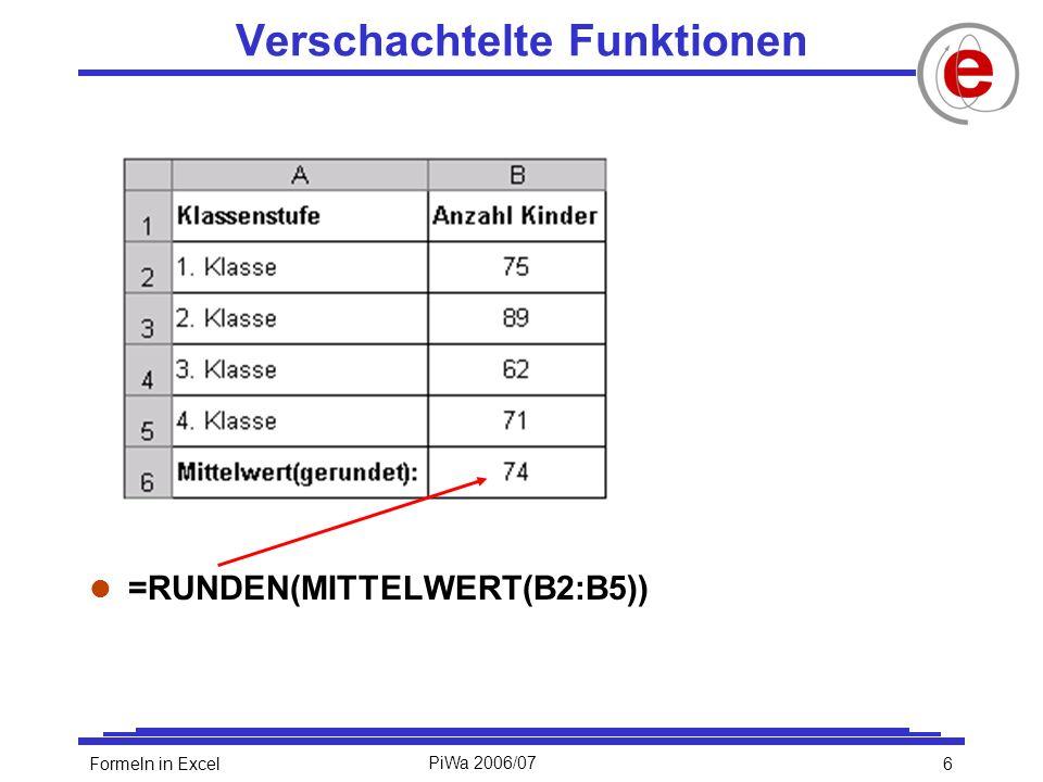7Formeln in ExcelPiWa 2006/07 Eingabe einer verschachtelten Funktion Innere Funktion Äußere Funktion
