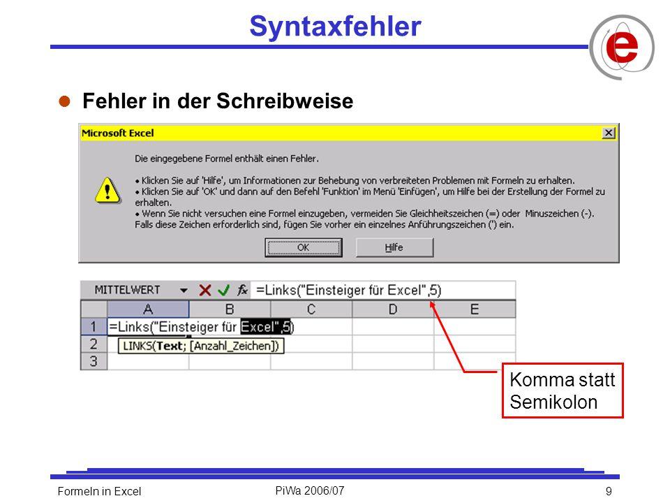 9Formeln in ExcelPiWa 2006/07 Syntaxfehler l Fehler in der Schreibweise Komma statt Semikolon