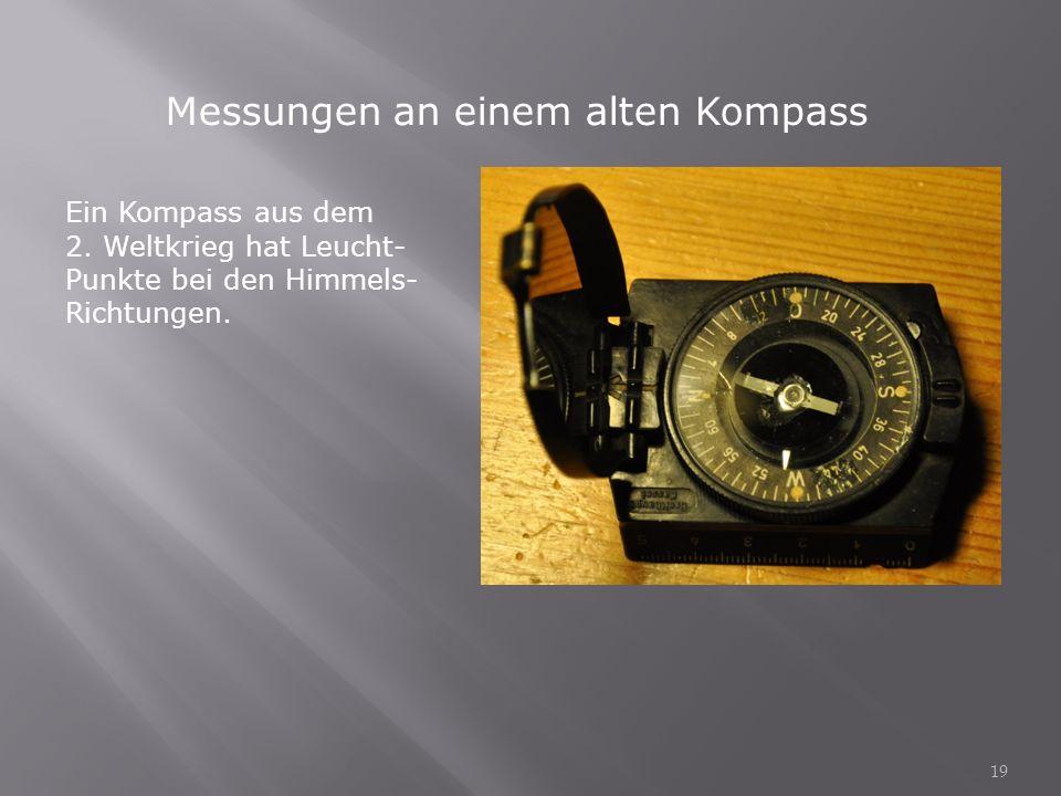 Messungen an einem alten Kompass Ein Kompass aus dem 2. Weltkrieg hat Leucht- Punkte bei den Himmels- Richtungen. 19