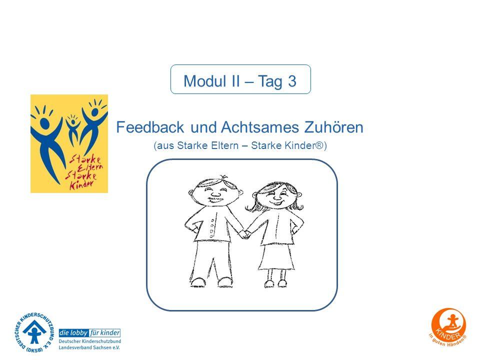 Modul II – Tag 3 Feedback und Achtsames Zuhören (aus Starke Eltern – Starke Kinder®)