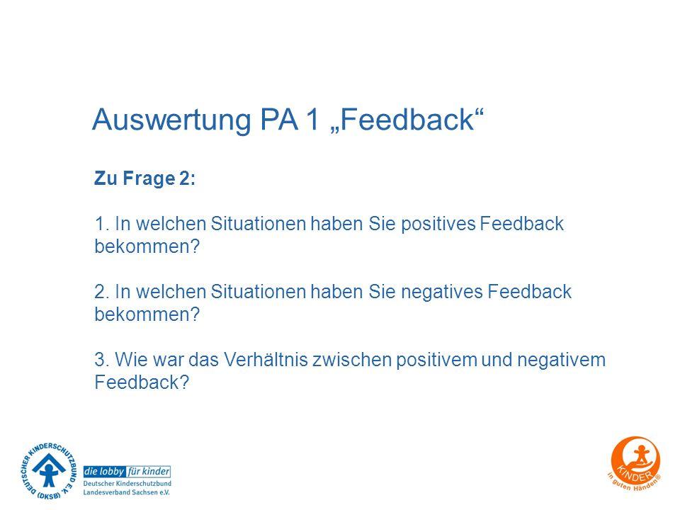 """Auswertung PA 1 """"Feedback"""" Zu Frage 2: 1. In welchen Situationen haben Sie positives Feedback bekommen? 2. In welchen Situationen haben Sie negatives"""