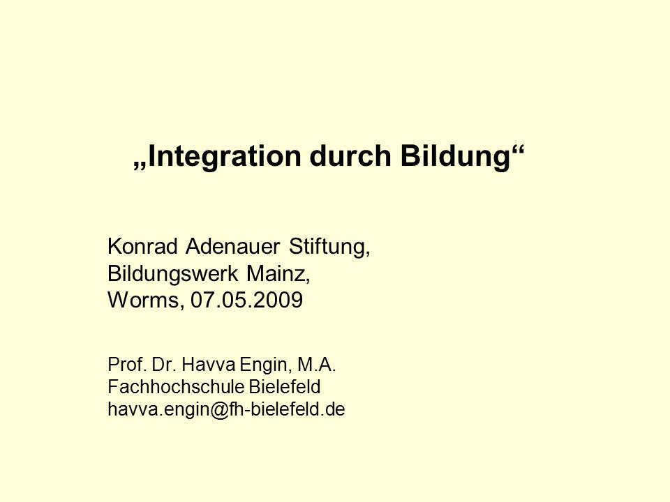 """""""Integration durch Bildung Konrad Adenauer Stiftung, Bildungswerk Mainz, Worms, 07.05.2009 Prof."""