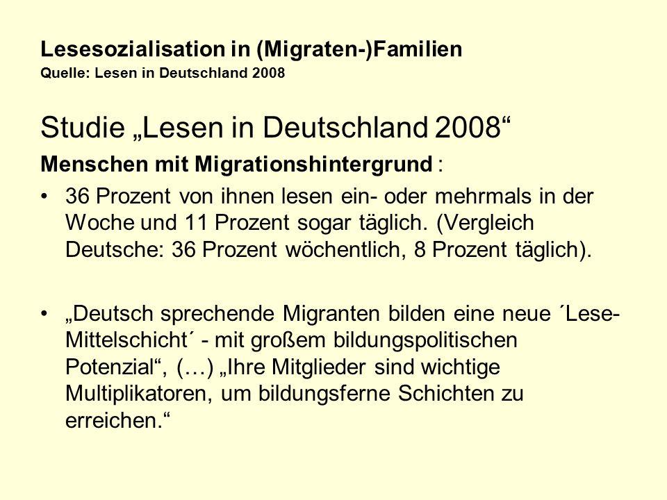 """Lesesozialisation in (Migraten-)Familien Quelle: Lesen in Deutschland 2008 Studie """"Lesen in Deutschland 2008 Menschen mit Migrationshintergrund : 36 Prozent von ihnen lesen ein- oder mehrmals in der Woche und 11 Prozent sogar täglich."""