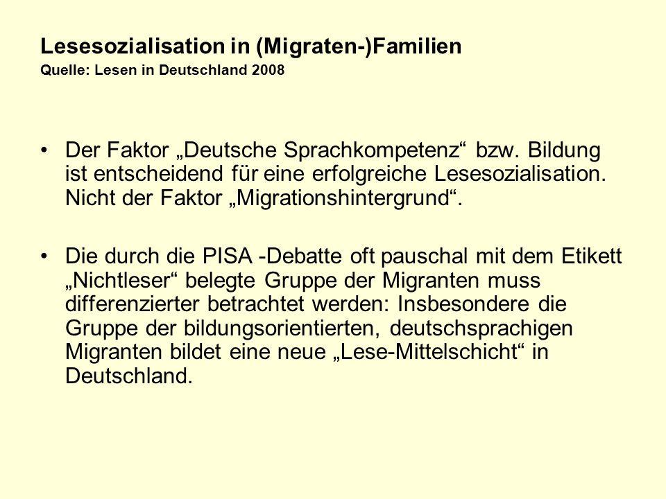 """Lesesozialisation in (Migraten-)Familien Quelle: Lesen in Deutschland 2008 Der Faktor """"Deutsche Sprachkompetenz bzw."""