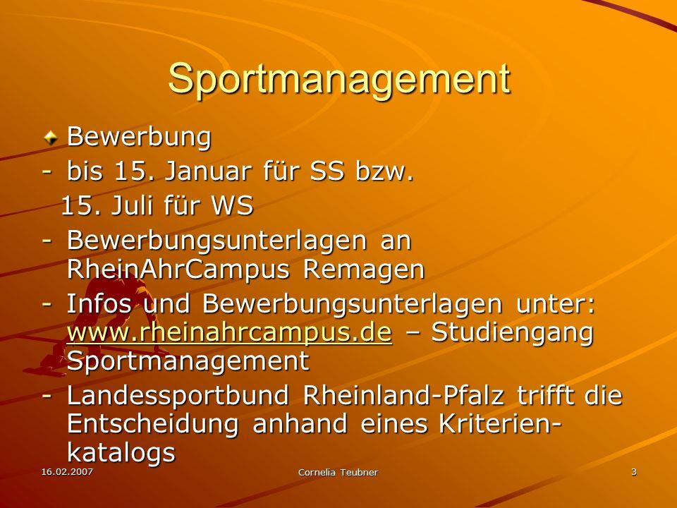 16.02.2007 Cornelia Teubner 4 Sportmanagement Studium: -Bachelor-Studiengang -3 Jahre (sechs Semestern) -Praxisphase mit mindestens 13 Wochen (4.