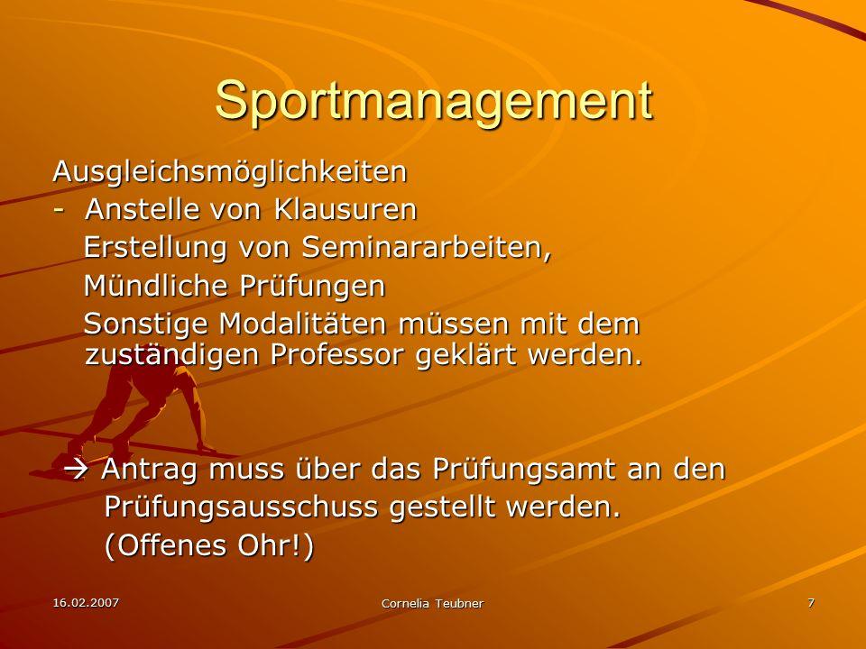 16.02.2007 Cornelia Teubner 7 Sportmanagement Ausgleichsmöglichkeiten -Anstelle von Klausuren Erstellung von Seminararbeiten, Erstellung von Seminarar