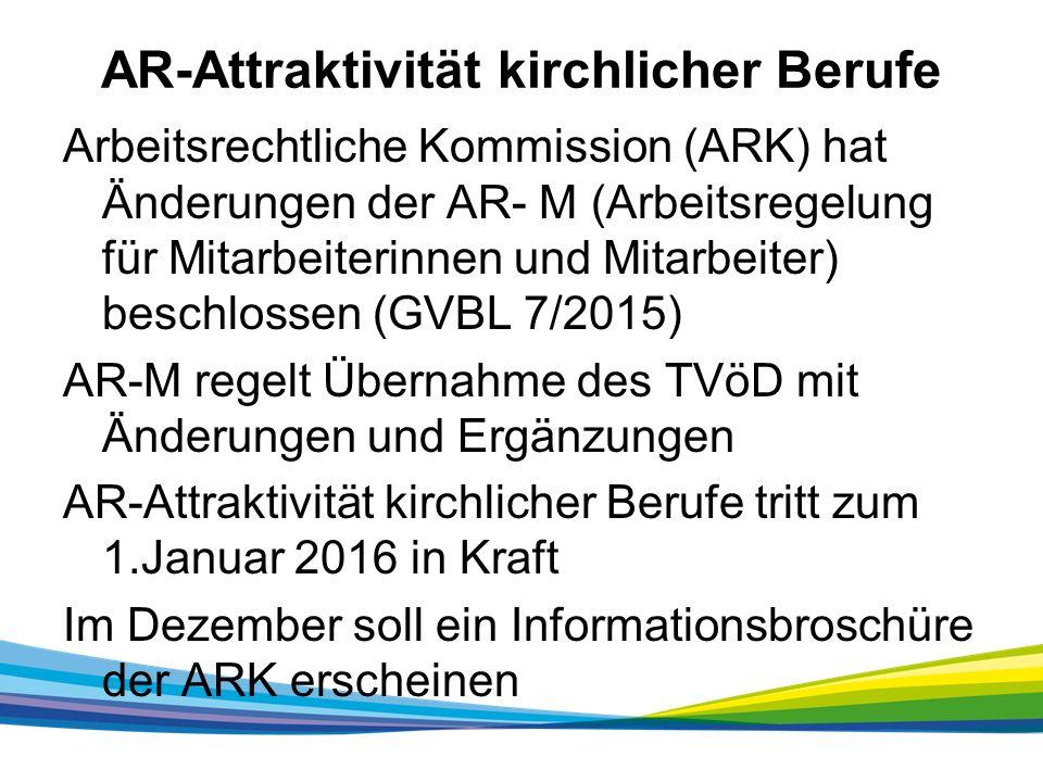 AR-Attraktivität kirchlicher Berufe Arbeitsrechtliche Kommission (ARK) hat Änderungen der AR- M (Arbeitsregelung für Mitarbeiterinnen und Mitarbeiter) beschlossen (GVBL 7/2015) AR-M regelt Übernahme des TVöD mit Änderungen und Ergänzungen AR-Attraktivität kirchlicher Berufe tritt zum 1.Januar 2016 in Kraft Im Dezember soll ein Informationsbroschüre der ARK erscheinen