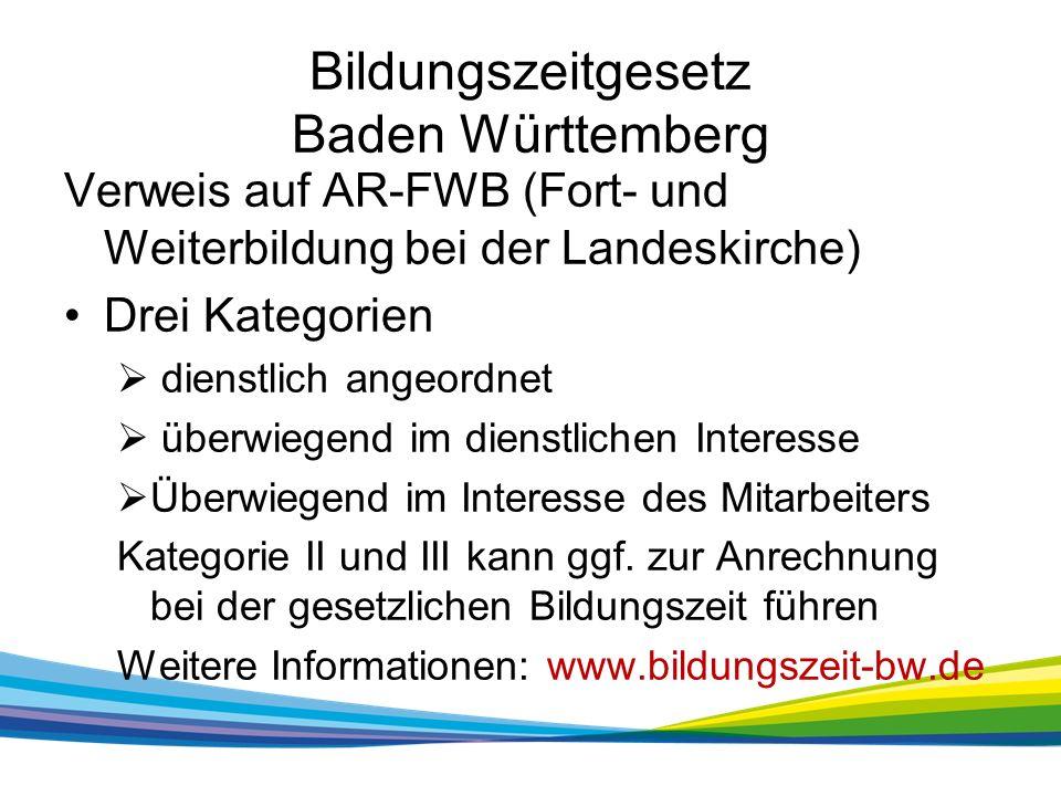 Bildungszeitgesetz Baden Württemberg Verweis auf AR-FWB (Fort- und Weiterbildung bei der Landeskirche) Drei Kategorien  dienstlich angeordnet  überwiegend im dienstlichen Interesse  Überwiegend im Interesse des Mitarbeiters Kategorie II und III kann ggf.