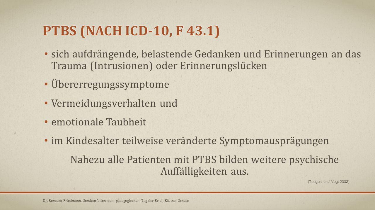PTBS (NACH ICD-10, F 43.1) sich aufdrängende, belastende Gedanken und Erinnerungen an das Trauma (Intrusionen) oder Erinnerungslücken Übererregungssym