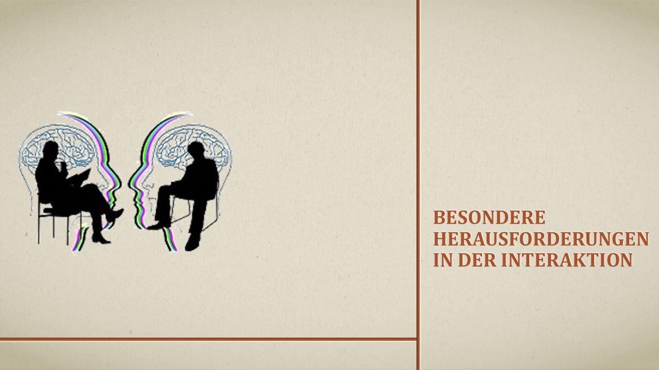 BESONDERE HERAUSFORDERUNGEN IN DER INTERAKTION