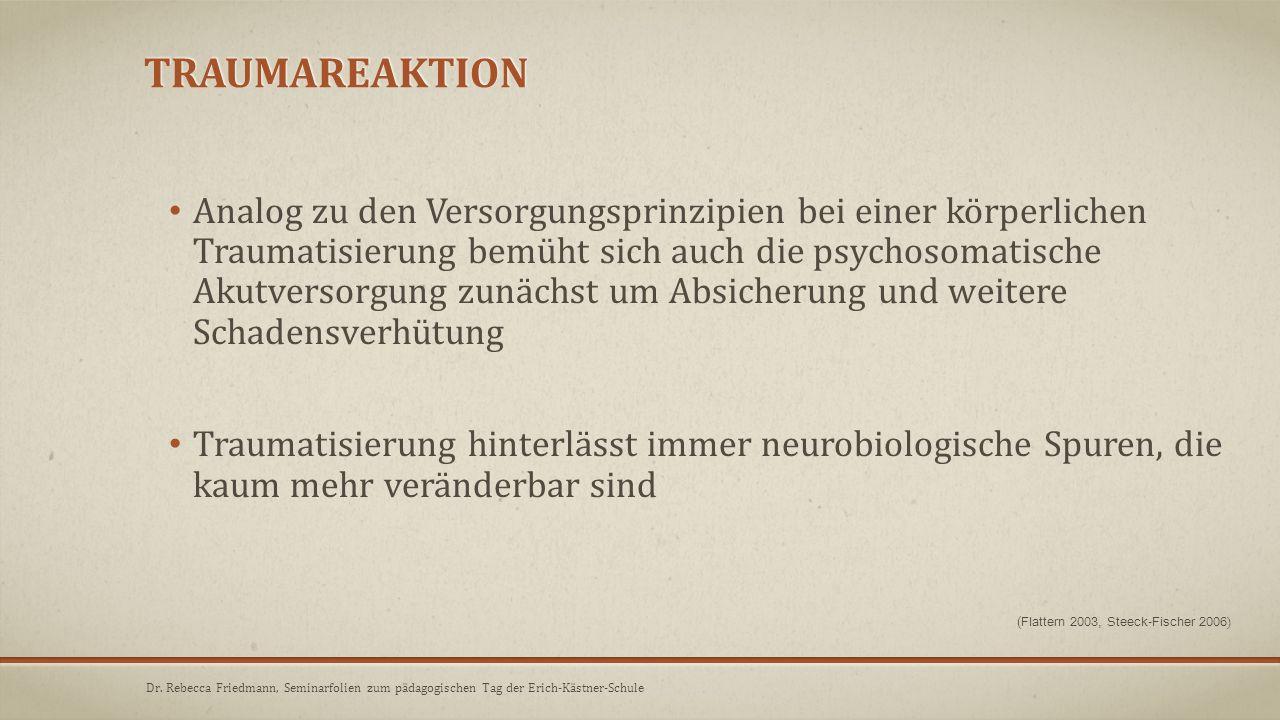 TRAUMAREAKTION Analog zu den Versorgungsprinzipien bei einer körperlichen Traumatisierung bemüht sich auch die psychosomatische Akutversorgung zunächs