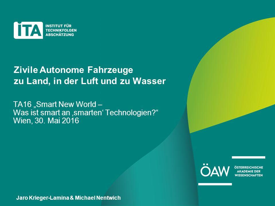 """Zivile Autonome Fahrzeuge zu Land, in der Luft und zu Wasser TA16 """"Smart New World – Was ist smart an 'smarten' Technologien Wien, 30."""