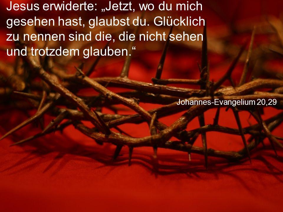 """Johannes-Evangelium 20,29 Jesus erwiderte: """"Jetzt, wo du mich gesehen hast, glaubst du. Glücklich zu nennen sind die, die nicht sehen und trotzdem gla"""
