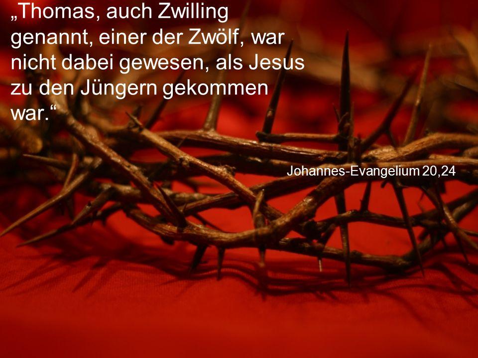 """Johannes-Evangelium 20,24 """"Thomas, auch Zwilling genannt, einer der Zwölf, war nicht dabei gewesen, als Jesus zu den Jüngern gekommen war."""""""