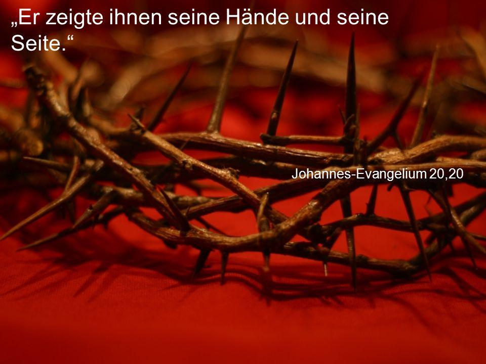 """Johannes-Evangelium 20,20 """"Er zeigte ihnen seine Hände und seine Seite."""
